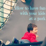 tips on making park visits more enjoyable for the kids AND you!